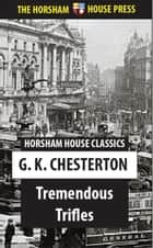 Tremendous Trifles ebook by G. K. Chesterton