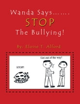 Wanda Says……. STOP The Bullying! ebook by Eloise T. Alford