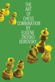The Art of Chess Combination ebook by Eugene Znosko-Borovsky