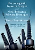 Electromagnetic Transient Analysis and Novel Protective Relaying Techniques for Power Transformers ebook by Xiangning Lin, Hanli Weng, Qing Tian,...