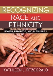 Recognizing Race and Ethnicity - Power, Privilege, and Inequality ebook by Kobo.Web.Store.Products.Fields.ContributorFieldViewModel