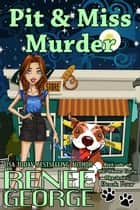 Pit and Miss Murder - A Barkside of the Moon Cozy Mystery, #4 ebook by