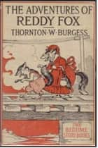 Adventures of Reddy Fox eBook by Thornton W. Burgess