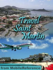 Travel St. Martin And St. Maarten: Illustrated Guide And Maps (Mobi Travel) ebook by MobileReference