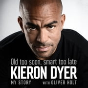 Old Too Soon, Smart Too Late - My Story audiobook by Oliver Holt, Kieron Dyer