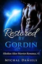Restored By Gordin - Olodian Alien Warrior Romance #5 ebook by Mychal Daniels
