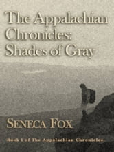 The Appalachian Chronicles: Shades of Gray ebook by Seneca Fox