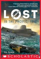 Lost in the Pacific, 1942: Not a Drop to Drink (Lost #1) ebook by Tod Olson