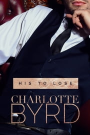 His to Lose ebook by Charlotte Byrd