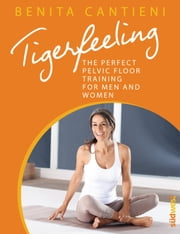 Tigerfeeling - The perfect pelvic floor training for men and women ebook by Benita Cantieni