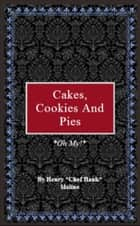 Cakes, Cookies, and Pies ebook by Henry Moline