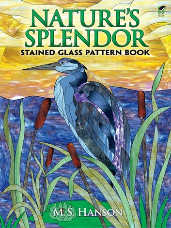 Nature's Splendor Stained Glass Pattern Book ebook by M. S. Hanson