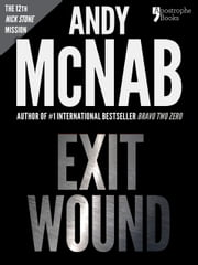 Exit Wound (Nick Stone Book 12): Andy McNab's best-selling series of Nick Stone thrillers - now available in the US, with bonus material ebook by Andy McNab
