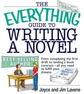 The Everything Guide To Writing A Novel: From completing the first draft to landing a book contract--all you need to fulfill your dreams ebook by Joyce Lavene,Jim Lavene