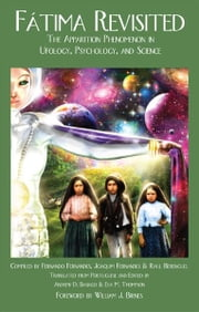 Fatima Revisited: The Apparition Phenomenon in Ufology, Psychology, and Science ebook by F. Fernandes, J. Fernandes, and R. Berenguel