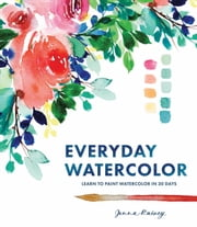 Everyday Watercolor - Learn to Paint Watercolor in 30 Days ebook by Jenna Rainey