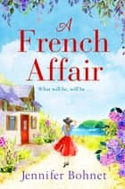 A French Affair - The perfect escapist read from bestseller Jennifer Bohnet ebook by Jennifer Bohnet