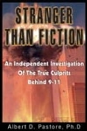 Stranger than Fiction: An Independent Investigation Of The True Culprits Behind 9-11 ebook by Pastore, Albert, D.