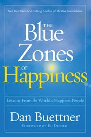 The Blue Zones of Happiness - Lessons From the World's Happiest People ebook by Dan Buettner