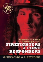 Stories of Faith and Courage from Firefighters & First Responders ebook by Gaius Reynolds,Sue Reynolds