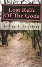 Lost Relic Of The Gods 2012: Book 2 ebook by Jeffrey Avalon Friedberg
