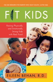 Fit Kids - Raising Physically and Emotionally Strong Kids with Real Food ebook by Eileen Behan