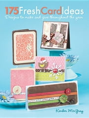 175 Fresh Card Ideas: Designs to Make and Give Throughout the Year ebook by McGray, Kimber