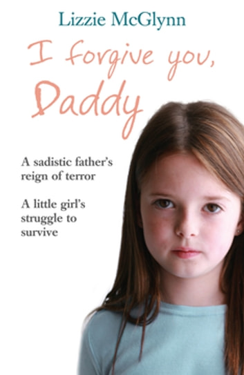 I Forgive You, Daddy ebook by Lizzie Mcglynn