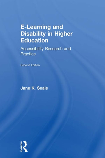 E-learning and Disability in Higher Education - Accessibility Research and Practice ebook by Jane K. Seale