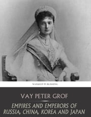 Empires and Emperors of Russia, China, Korea, and Japan ebook by Vay Peter Grof