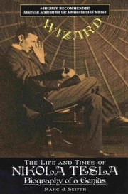 Wizard - The Life And Times Of Nikola Tesla ebook by Marc Seifer