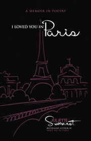 I Loved You in Paris: A Memoir in Poetry ebook by Juliette Sobanet