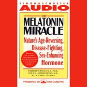 The Melatonin Miracle - Nature's Disease-Fighting, Sex-Enhancing, Age-Reversing Hormone audiobook by Walter Pierpaoli