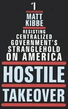 Hostile Takeover ebook by Matt Kibbe