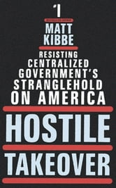 Hostile Takeover - Resisting Centralized Government's Stranglehold on America ebook by Matt Kibbe
