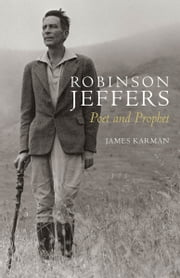 Robinson Jeffers - Poet and Prophet ebook by James Karman