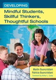 Developing Mindful Students, Skillful Thinkers, Thoughtful Schools ebook by Martin Buoncristiani,Patricia E. Buoncristiani