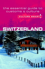 Switzerland - Culture Smart! - The Essential Guide to Customs & Culture ebook by Kendall Maycock
