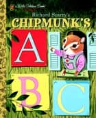 Richard Scarry's Chipmunk's ABC ebook by Roberta Miller, Richard Scarry