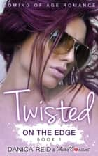 Twisted - On the Edge (Book 1) Coming Of Age Romance ebook by Third Cousins, Danica Reid