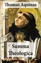 Summa Theologica (All Complete & Unabridged 3 Parts + Supplement & Appendix + interactive links and annotations) ebook by Fathers Of The English Dominican Province, Thomas  Aquinas