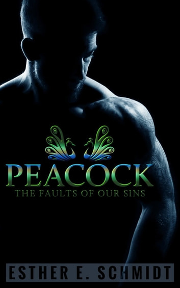 Peacock (The Faults Of Our Sins) ebook by Esther E. Schmidt