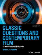 Classic Questions and Contemporary Film - An Introduction to Philosophy ebook by Dean A. Kowalski