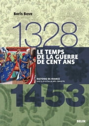 Le temps de la guerre de Cent Ans (1328-1453) ebook by Boris Bove, Belin
