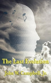 The Last Evolution ebook by John W. Campbell, Jr.