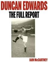 Duncan Edwards: The Full Report ebook by Iain McCartney