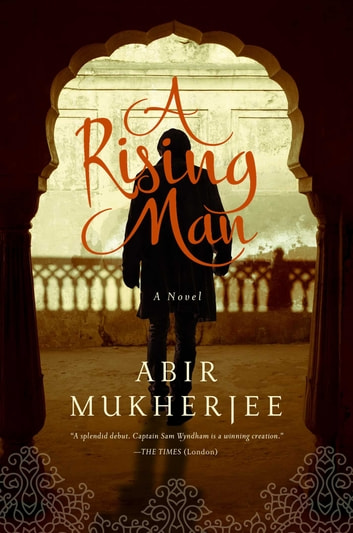 A Rising Man - A Novel ebook by Abir Mukherjee