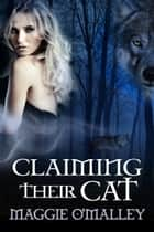 Claiming Their Cat: Werewolf Menage ebook by Maggie O'Malley