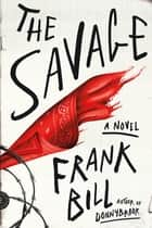 The Savage - A Novel ebook by Frank Bill