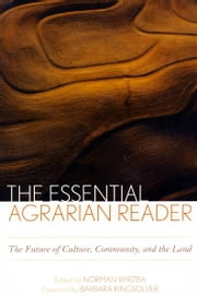 The Essential Agrarian Reader - The Future of Culture, Community, and the Land ebook by Norman Wirzba